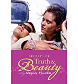 Secrets of Truth & Beauty [ SECRETS OF TRUTH & BEAUTY ] by Frazer, Megan (Author ) on Jul-01-2009 Hardcover