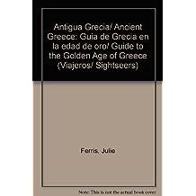 Antigua Grecia. guia de Grecia en la edad de oro (Viajeros/Sightseers)