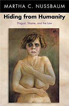 Hiding from Humanity: Disgust, Shame, and the Law by [Nussbaum, Martha C.]