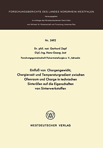 Einflub von Chargengewicht, Chargierzeit und Temperaturgradient zwischen Ofenraum und Charge in technischen Sinteröfen auf die Eigenschaften von ... des Landes Nordrhein-Westfalen, Band 2492)