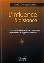 Influence à distance. cours pratique de Paul-Clément Jagot