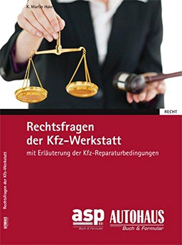 Rechtsfragen der Kfz-Werkstatt: Mit Erläuterungen der Kfz-Reparaturbedingungen