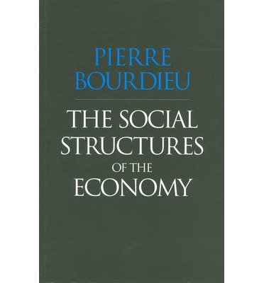 [( The Social Structures of the Economy[ THE SOCIAL STRUCTURES OF THE ECONOMY ] By Bourdieu, Pierre ( Author )May-02-2005 Paperback By Bourdieu, Pierre ( Author ) Paperback Apr - 2005)] Paperback