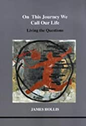 On This Journey We Call Our Life: Living the Questions (Studies in Jungian Psychology by Jungian Analysts)