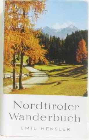Nordtiroler Wanderbuch Wanderwege zwischen Arlberg und Wildem Kaiser