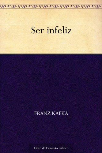 Ser infeliz (Spanish Edition)