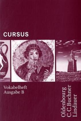 Preisvergleich Produktbild Cursus - Ausgabe B. Dreibändiges Unterrichtswerk für Latein. Zum neuen Lehrplan für Gymnasien in Bayern: Vokabelheft