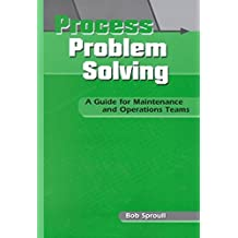 [(Process Problem Solving : A Guide for Maintenance and Operations Teams)] [By (author) Bob Sproull] published on (July, 2001)
