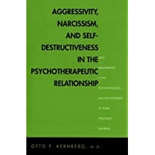 Aggressivity, Narcissism and Self-Destructiveness in the Psychotherapeutic Relationship by Otto F Kernberg (2004-09-14)