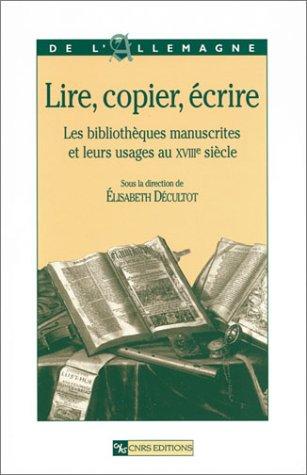 Lire, copier, écrire : Les Bibliothèques manuscrites et leurs usages au XVIIIe siècle