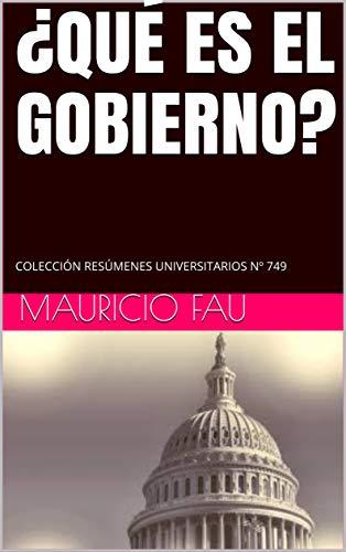 ¿QUÉ ES EL GOBIERNO?: COLECCIÓN RESÚMENES UNIVERSITARIOS Nº 749