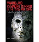 [(Making and Remaking Horror in the 1970s and 2000s: Why Don't They Do It Like They Used To?)] [Author: David Roche] published on (April, 2015)