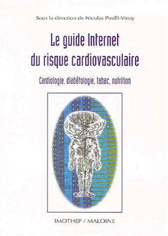 Le guide Internet des risques cardio-vasculaire. Cardiologie, diabétologie, tabac, nutrition, 1999-2000