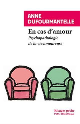En cas d'amour. Psychopathologie de la vie amoureuse par Anne Dufourmantelle
