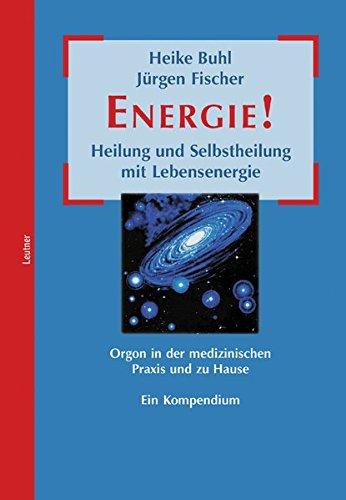 Energie! Heilung und Selbstheilung mit Lebensenergie. Orgon in der medizinischen Praxis und zu Hause. Ein Kompendium