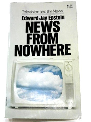 News from Nowhere: Television and the News par Edward Jay Epstein