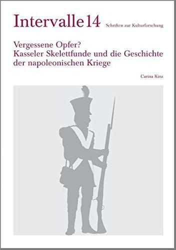 Vergessene Opfer? Kasseler Skelettfunde und die Geschichte der napoleonischen Kriege (Intervalle, Band 14)