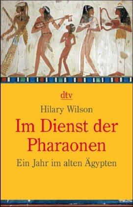 Im Dienst der Pharaonen: Ein Jahr im alten Ägypten