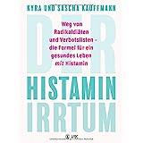 Der Histamin-Irrtum: Weg von Radikaldiäten und Verbotslisten - die Formel für ein gesundes Leben MIT Histamin