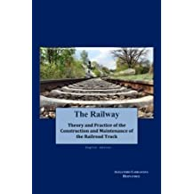 The Railway (English edition): Theory and Practice of the Construction and Maintenance of the Railroad Track by Sr Alejandro Carrascosa Hernandez (2015-03-12)