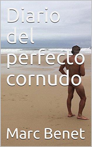 Diario del perfecto cornudo por Marc Benet