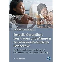 Sexuelle Gesundheit von Frauen und Männern in afrikanisch-deutscher Perspektive: Kultur und Geschlecht in der deutschen Entwicklungszusammenarbeit und Gesundheitsförderung.