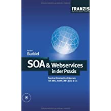 SOA & Webservices in der Praxis: Service Oriented Architecture mit XML, SOAP, .NET, Java & Co