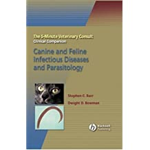 The 5-Minute Veterinary Consult Clinical Companion: Canine and Feline Infectious Diseases and Parasitology (5-Minute Consult)
