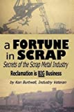 [(A Fortune in Scrap - Secrets of the Scrap Metal Industry)] [Author: Ken Burtwell] published on (November, 2012)