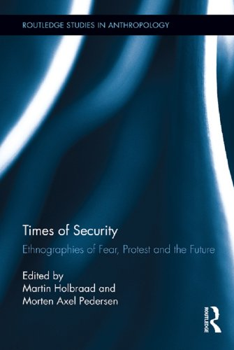 Times of Security: Ethnographies of Fear, Protest and the Future (Routledge Studies in Anthropology)