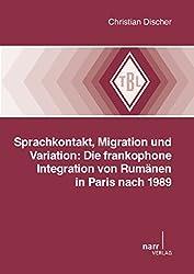 Sprachkontakt, Migration und Variation: Die frankophone Integration von Rumänen in Paris nach 1989 (Tübinger Beiträge zur Linguistik (TBL) 549)