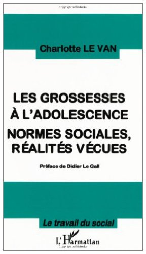 Grossesses a l'adolescence normes sociales réalités ve (Le Travail du Social)