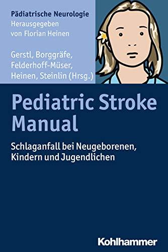 Pediatric Stroke Manual: Schlaganfall bei Neugeborenen, Kindern und Jugendlichen (Pädiatrische Neurologie)
