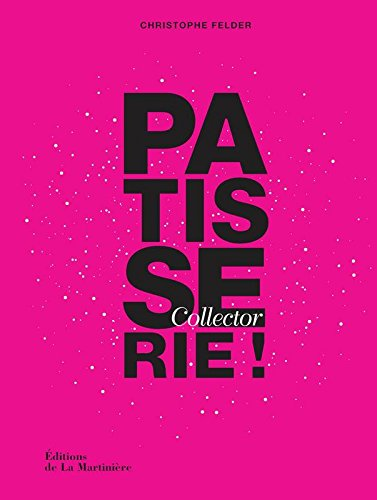 Pâtisserie, collector par Christophe Felder