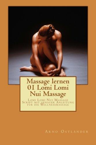Massage Lernen 01 Lomi Lomi Nui Massage: Lomi Lomi Nui Massage Script Mit Genauer Anleitung Für Die Wellnessmassage: Volume 1