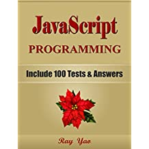 JAVASCRIPT Programming(2 Edition), Learn Coding Fast! (With 100 Tests & Answers) Crash Course, Quick Start Guide, Tutorial Book with Hands-On Projects ... Ultimate Beginner's Guide! (English Edition)