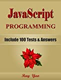 JAVASCRIPT Programming, For Beginners, Learn Coding Fast! (With 100 Tests & Answers) Crash Course, Quick Start Guide, Tutorial Book with Hands-On Projects in Easy Steps! An Ultimate Beginner's Guide!