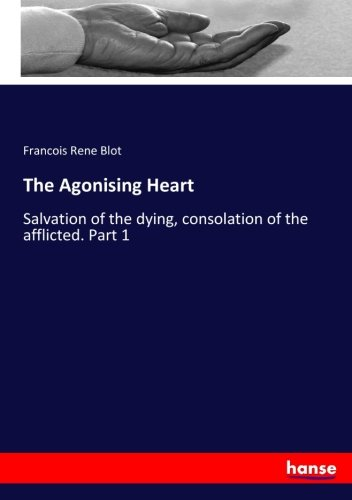 The Agonising Heart: Salvation of the dying, consolation of the afflicted. Part 1