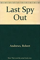 Last Spy Out by Robert Andrews (1991-05-01)