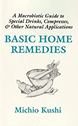 Basic Home Remedies: Macrobiotic Guide to Special Drinks, Compresses, Plasters, and Other Natural Applications by Michio Kushi (1994-12-02)