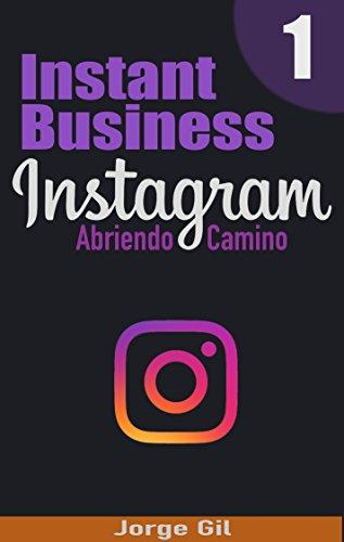 Instagram Negocio al Instante - Abriendo Camino - Como ganar dinero y conseguir seguidores en Instagram