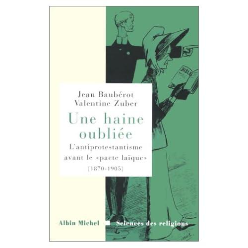 Une haine oubliée : L'Anti-protestantisme français avant le 'pacte laïque', 1870-1905