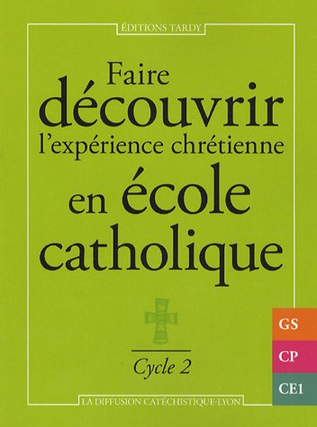 Faire découvrir l'expérience chrétienne en école catholique : Cycle 2