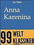 Anna Karenina: Vollständige Ausgabe (99 Welt-Klassiker)