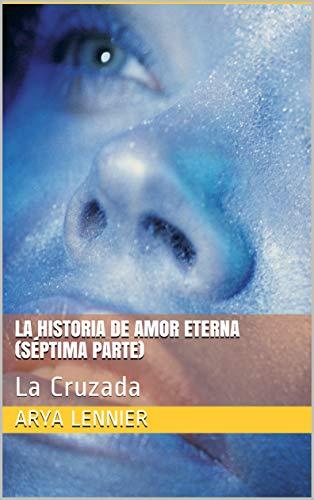 LA HISTORIA DE AMOR ETERNA (Séptima parte): La Cruzada