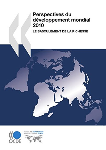 Perspectives du développement mondial 2010: Le basculement de la richesse