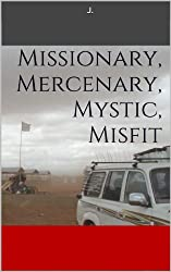 Missionary, Mercenary, Mystic, Misfit (English Edition)