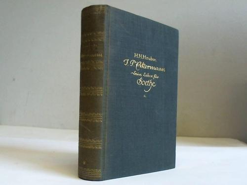 J.P. Eckermann. Sein Leben für Goethe. Nach seinen neuaufgefundenen Tagebüchern und Briefen dargestellt