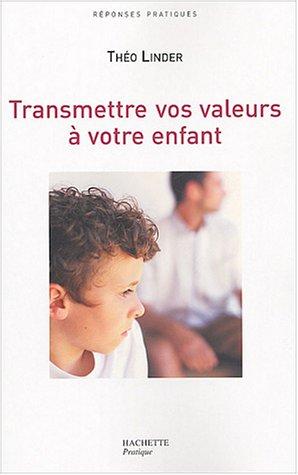 Transmettre vos valeurs à votre enfant par Théo Linder