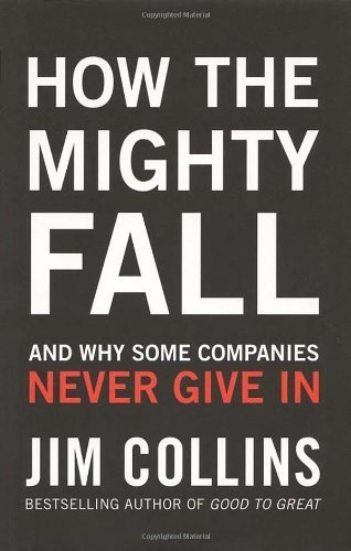 How the Mighty Fall: And Why Some Companies Never Give In by Collins, Jim (2009) Hardcover